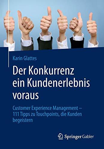 Glattes, Karin: Der Konkurrenz ein Kundenerlebnis voraus: Customer Experience Management