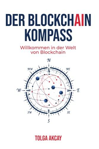 DER BLOCKCHAIN COMPASS: Willkommen in der Welt von Blockchain (German Edition)