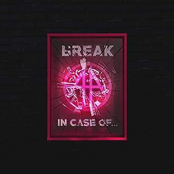 (Break) In Case Of...