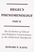 Hegel's Phenomenology, Part 2: The Evolution Of Ethical and Religious Consciousness to the Dialectical Standpoint (Part II) by Howard P. Kainz(1983-08-31)