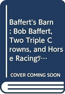 Baffert's Barn: Bob Baffert, Two Triple Crowns, and Horse Racing's Last Great Ride