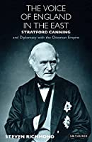 The Voice of England in the East: Stratford Canning and Diplomacy with the Ottoman Empire (Library of Ottoman Studies)