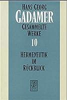 Gesammelte Werke: Hermeneutik Im Ruckblick