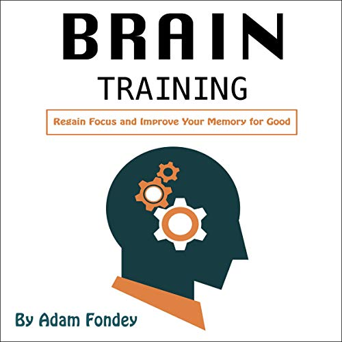 Brain Training: Regain Focus and Improve Your Memory for Good  By  cover art