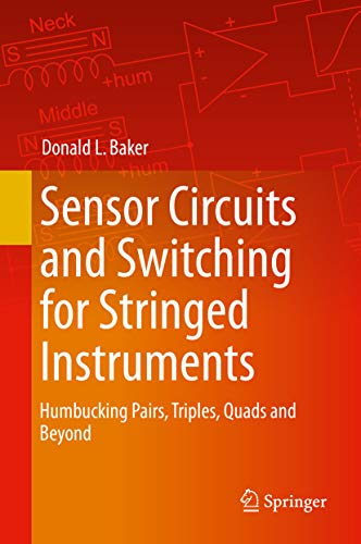 Sensor Circuits and Switching for Stringed Instruments: Humbucking Pairs, Triples, Quads and Beyond (English Edition)