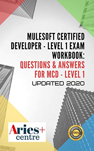 MuleSoft Certified Developer - Level 1 Exam Workbook: Questions & Answers for MCD - Level 1: Updated 2020 (English Edition)