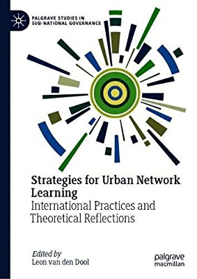 Strategies for Urban Network Learning: International Practices and Theoretical Reflections (Palgrave Studies in Sub-National Governance)