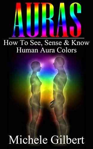 AURA'S: How To See, Sense & Know Human Aura Colors (Spirit Guides,Energy Work,Tarot, Mediumship) (English Edition)