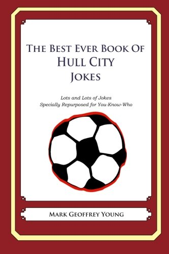 The Best Ever Book of Hull City Jokes: Lots and Lots of Jokes Specially Repurposed for You-Know-Who