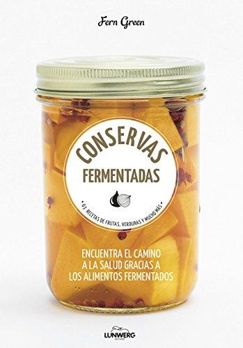Conservas fermentadas: 63 recetas de frutas, verduras y mucho más (Come Verde)