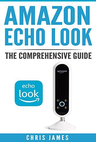 Amazon Echo Look: The Comprehensive Guide (English Edition)