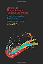 Varieties of African American Religious Experience: Toward a Comparative Black Theology - 20th Anniversary Edition