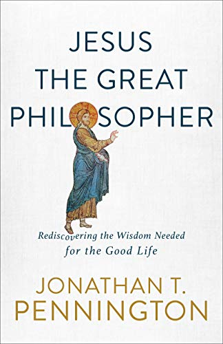 Compare Textbook Prices for Jesus the Great Philosopher: Rediscovering the Wisdom Needed for the Good Life  ISBN 9781587434655 by Pennington, Jonathan T.