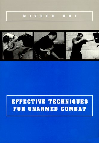 Effective Techniques for Unarmed Combat: A Contemporary Self-Defense System Scientivically Developed from Proven Applications of Fighting Techniques and Principles