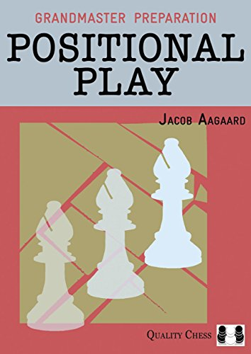 Positional Play (Grandmaster Preparation)