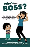 Who's the Boss?: The Win-Win Way to Parent Your Defiant, Strong-Willed Child