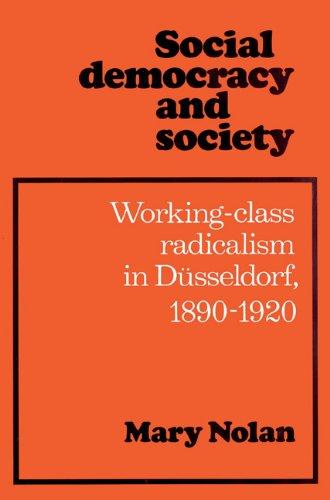 Social Democracy Society Dusseldorf: Working Class Radicalism in D¿sseldorf, 1890-1920: Working Class Radicalism in Dusseldorf, 1890 1920