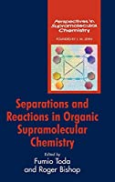 Separations and Reactions in Organic Supramolecular Chemistry (Perspectives in Supramolecular Chemistry)
