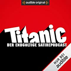 Titanic - Der endgültige Satirepodcast (Original Podcast)