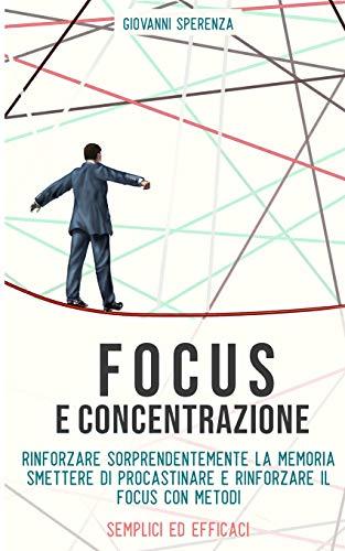 Focus e concentrazione: Il successo inizia dalla mente:  Segui queste tattiche per il successo