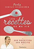 Les recettes de ma vie - 300 recettes, 300 récits