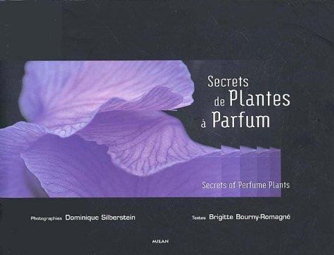 Secrets de Plantes à Parfum. Secrets of Perfume Plants