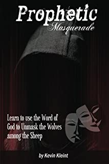 Prophetic Masquerade: Learn to Use the Word of God to Unmask the Wolves among the Sheep