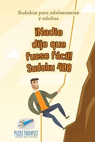 ¡Nadie dijo que fuese fácil! Sudoku 400   Sudokus para adolescentes y...