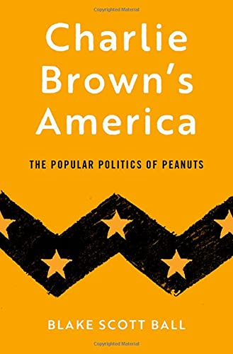 Compare Textbook Prices for Charlie Brown's America: The Popular Politics of Peanuts 1 Edition ISBN 9780190090463 by Ball, Blake Scott