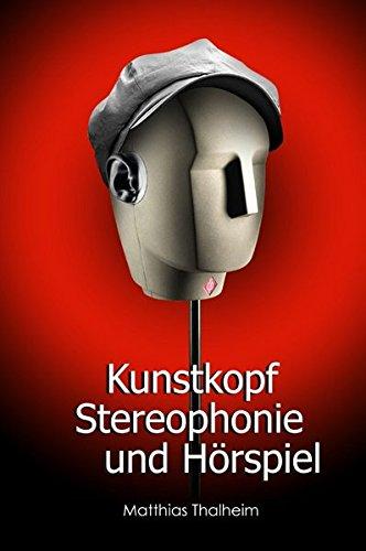Kunstkopf-Stereophonie und Hörspiel: Dramaturgische und inszenatorische Konsequenzen der Kunstkopfstereophonie in funkdramatischen Produktionen des Rundfunks der DDR