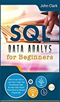 SQL Data Analysis for Beginners: How to Learn SQL in Less Than 7 Days. The Revolutionary Step-by- Step Crash Course From Novice to Advance Programmer (Computer Programming Crash Course)