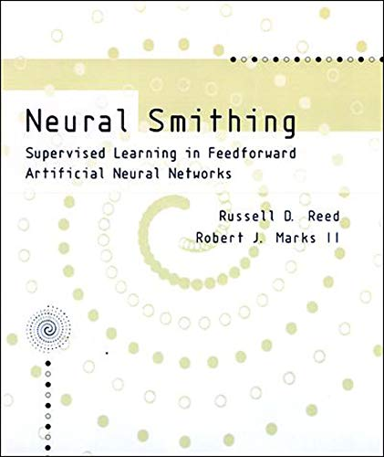 Neural Smithing: Supervised Learning in Feedforward Artificial Neural Networks (Bradford Book)
