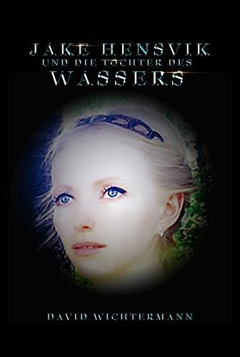 Jake Hensvik: und die Tochter des Wassers (Jayden Lyall 4) (German Edition)