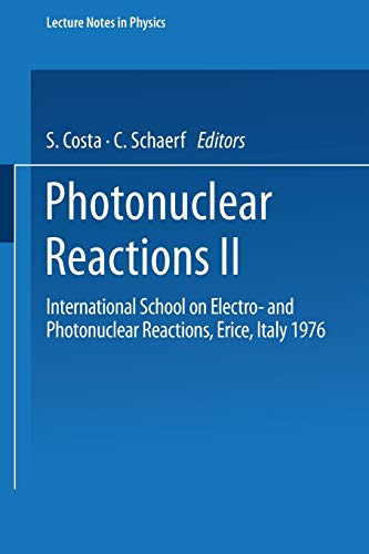 Photonuclear Reactions II: International School on Electro- and Photonuclear Reactions, Erice, Italy 1976 (Lecture Notes in Physics (62), Band 62)