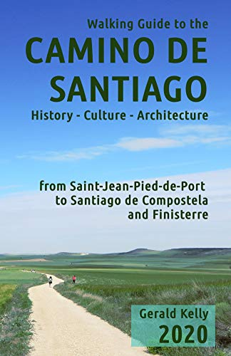 Walking Guide to the Camino de Santiago History Culture Architecture from St Jean Pied de Port to Santiago de Compostela and Finisterre: The guide for pilgrim on the Camino de Santiago