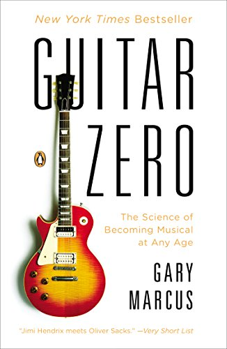Guitar Zero: The Science of Becoming Musical at Any Age (English ...