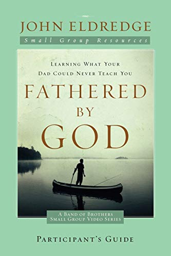 Fathered by God Participant's Guide (A Band of Brothers Small Group Video Series)