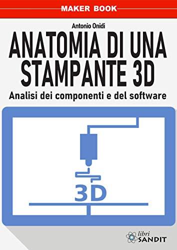 Anatomia di una stampante 3D. Analisi dei componenti e del software