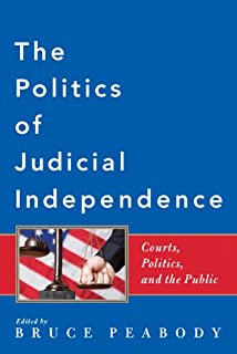The Politics of Judicial Independence: Courts, Politics, and the Public