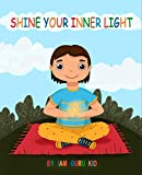 Shine Your Inner Light: A Book on Mindfulness and Self-Confidence for Kids (English Edition)