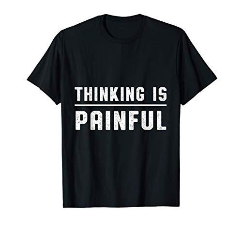 Pensar Doloroso Cargando Perezoso Pensar Inteligente Regalo Camiseta
