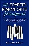 40 spartiti pianoforte principianti: i migliori classici semplificati, ordinati con difficoltà crescente: mozart, beethoven, bach, chopin, strauss, vivaldi e molti altri