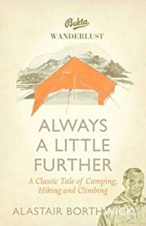 Always a Little Further: A Classic Tale of Camping, Hiking and Climbing