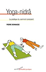 Yoga-nidrâ - La pratique du sommeil conscient de Pierre Bonnasse