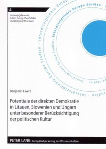 Potentiale der direkten Demokratie in Litauen, Slowenien und Ungarn unter besonderer Berücksichtigung der politischen Kultur (Interdisziplinäre Europa Studien, Band 4)
