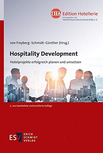 Hospitality Development: Hotelprojekte erfolgreich planen und umsetzen (IHA Edition Hotellerie 2) (German Edition)