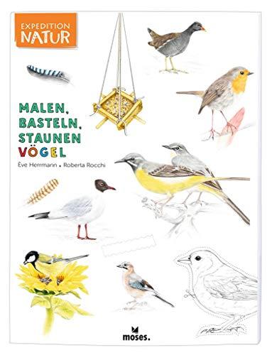 Expedition Natur: Malen, Basteln, Staunen Vögel   Ein Mitmachbuch rund um die Welt der Vögel   Für Kinder ab 7 Jahren
