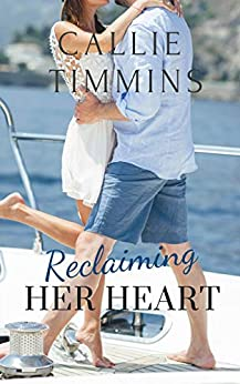 Reclaiming Her Heart (Serenity Bay Series) by [Callie Timmins]