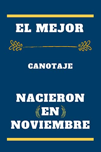 El mejor Canotaje nacieron en noviembre: cuaderno forrado, regalo de cumpleaños para jugador de Canotaje , regalo para Canotaje nacido en noviembre, ... en noviembre, 110 páginas (6 x 9) pulgadas