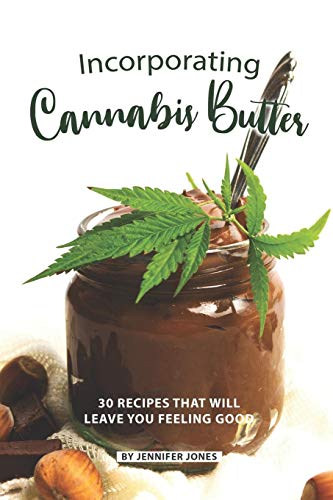 Incorporating Cannabis Butter: 30 Recipes that will leave you Feeling Good